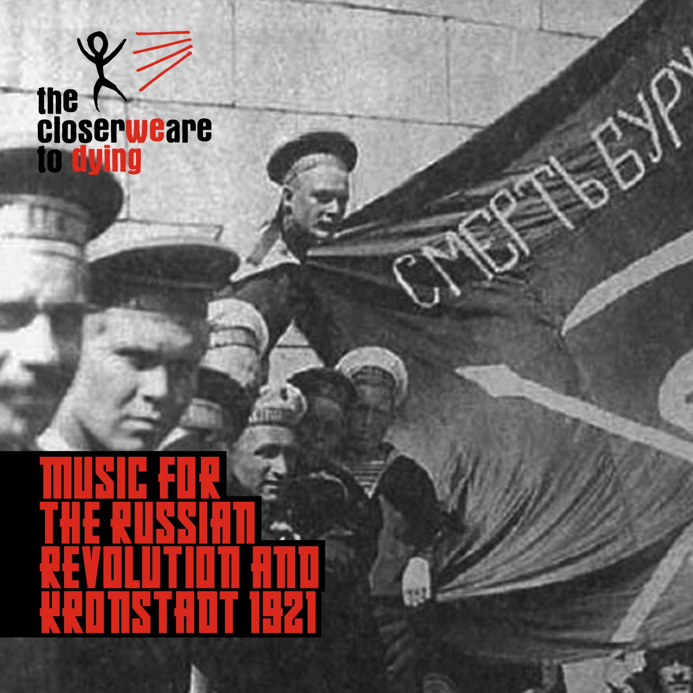 the closer we are to dying - Music for the Russian Revolution and Kronstadt 1921