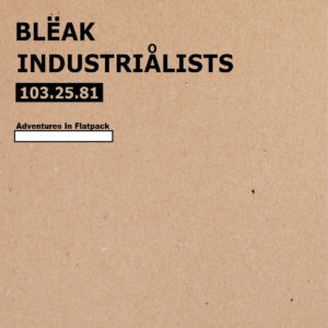 The Bleak Industrialists - Adventures in Flatpack